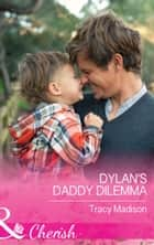 Dylan's Daddy Dilemma (Mills & Boon Cherish) (The Colorado Fosters, Book 4) ebook by Tracy Madison