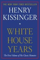 White House Years ebook by Henry Kissinger