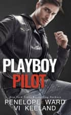 Playboy Pilot ebook by Penelope Ward,Vi Keeland