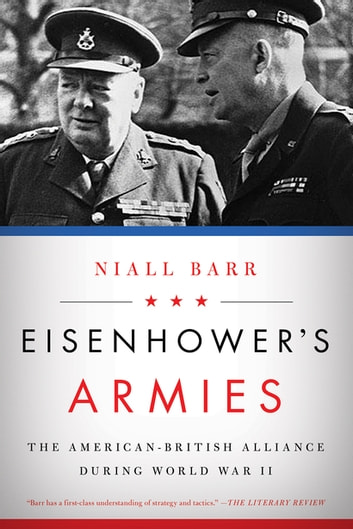 Eisenhower's Armies: The American-British Alliance during World War II ebook by Niall Barr
