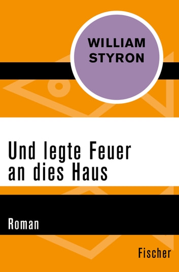 Und legte Feuer an dies Haus - Roman ebook by William Styron