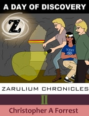 Zarulium Chronicles II: A Day of Discovery ebook by Christopher A Forrest
