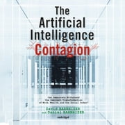 The Artificial Intelligence Contagion - Can Democracy Withstand the Imminent Transformation of Work, Wealth, and the Social Order? audiobook by David Barnhizer, Daniel Barnhizer