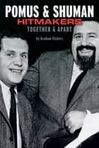 Pomus & Shuman: Hitmakers Together & Apart ebook by Graham Vickers