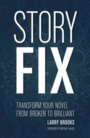 Story Fix - Transform Your Novel from Broken to Brilliant ebook by Larry Brooks,Michael Hauge