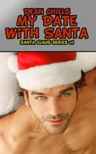 My Date with Santa - Santa Claus, #1 ebook by Dean Chills