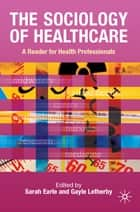 The Sociology of Healthcare ebook by Dr Sarah Earle,Dr Gayle Letherby