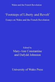 """Footsteps of Liberty & Revolt"" - Essays on Wales and the French Revolution ebook by Mary Ann Constantine,Dafydd Johnston"