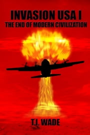 INVASION USA I - The End of Modern Civilization ebook by T I WADE