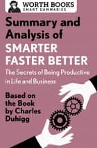 Summary and Analysis of Smarter Faster Better: The Secrets of Being Productive in Life and Business - Based on the Book by Charles Duhigg ebook by Worth Books