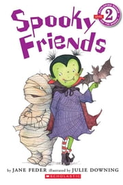 Scholastic Reader Level 2: Spooky Friends ebook by Jane Feder,Julie Downing