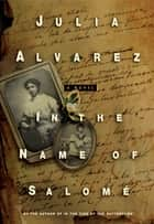 In the Name of Salome ebook by Julia Alvarez