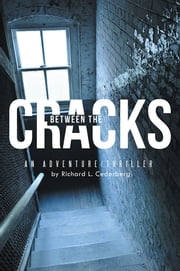 BETWEEN THE CRACKS - AN ADVENTURE/THRILLER ebook by Richard L. Cederberg