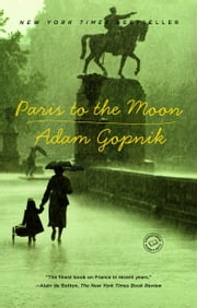 Paris to the Moon ebook by Adam Gopnik