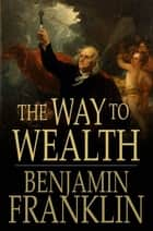 The Way to Wealth ebook by Benjamin Franklin