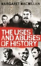 The Uses and Abuses of History ebook by Professor Margaret MacMillan
