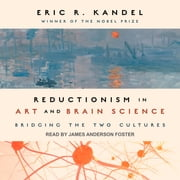 Reductionism in Art and Brain Science - Bridging the Two Cultures audiobook by Eric R. Kandel