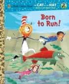 Born to Run! (Dr. Seuss/Cat in the Hat) ebook by Tish Rabe,Christopher Moroney
