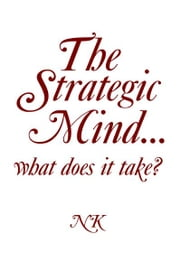 The Strategic Mind… what does it take? ebook by Ntsikie Kote
