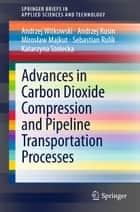 Advances in Carbon Dioxide Compression and Pipeline Transportation Processes ebook by Andrzej Witkowski,Andrzej Rusin,Mirosław Majkut,Sebastian Rulik,Katarzyna Stolecka