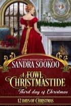 A Fowl Christmastide: Third Day of Christmas - Twelve Days of Christmas, #3 ebook by Sandra Sookoo
