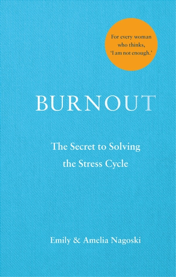 Burnout - The secret to solving the stress cycle eBook by Emily Nagoski,Amelia Nagoski