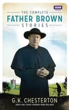 The Complete Father Brown Stories ebook by G K Chesterton