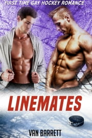 Linemates (First Time Gay Hockey Romance) ebook by Van Barrett
