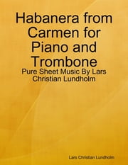 Habanera from Carmen for Piano and Trombone - Pure Sheet Music By Lars Christian Lundholm ebook by Lars Christian Lundholm