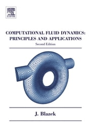 Computational Fluid Dynamics: Principles and Applications ebook by Jiri Blazek