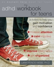The ADHD Workbook for Teens - Activities to Help You Gain Motivation and Confidence ebook by Lara Honos-Webb