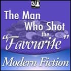 Man Who Shot the Favourite, The audiobook by Edgar Wallace
