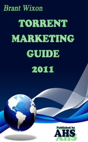 The Ultimate Torrent Marketing Guide ebook by Brant Wixon