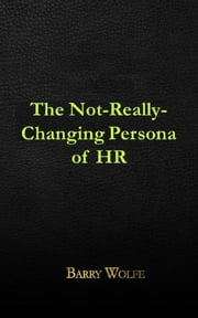 The Not-Really-Changing Persona of HR ebook by Barry Wolfe
