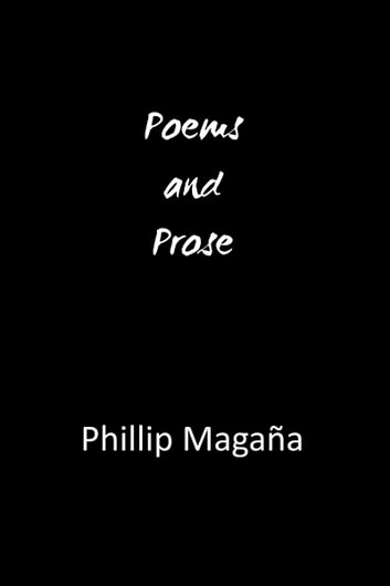 Poems and Prose ebook by Phillip Magana