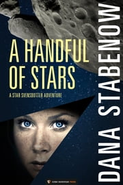 A Handful of Stars - Star Svensdotter #2 ebook by Dana Stabenow