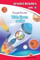 Wish Upon a Star (Purple Turtle, English Graded Readers, Level 2) ebook by Vanessa  Black