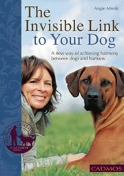 The Invisible Link to Your Dog: A New Way of Achieving Harmony Between Dogs and Humans ebook by Angie Mienk