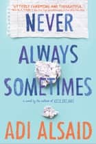 Never Always Sometimes ebook by Adi Alsaid