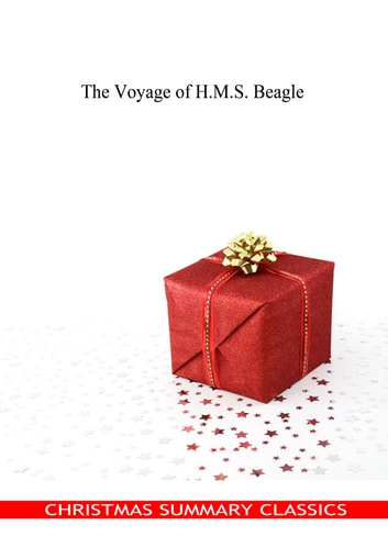 The Voyage of H.M.S. Beagle [Christmas Summary Classics] ebook by Charles Darwin