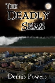 The Deadly Seas ebook by Dennis Powers
