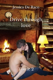 Drive through love - Tome 2 ebook by Jessica de Raco