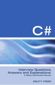 C# Interview Questions, Answers, and Explanations: C Sharp Certification Review ebook by Equity Press