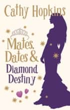 Mates, Dates and Diamond Destiny ebook by Cathy Hopkins