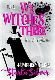 Isle of Shadows - We Witches Three, #8 ebook by Humphrey Quinn,Starla Silver