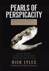 Pearls of Perspicacity - Proven Wisdom to Help You Find Career Satisfaction and Success ebook by Dick Lyles