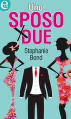 Uno sposo per due eBook by Stephanie Bond
