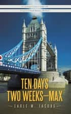 Ten Days, Two Weeks---Max! ebook by Earle W. Jacobs