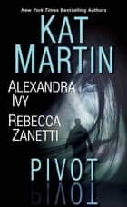 Pivot - Three Connected Stories of Romantic Suspense ebook by Kat Martin, Alexandra Ivy, Rebecca Zanetti