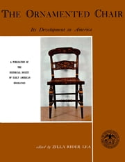 The Ornamented Chair - Its Developent in America (1700-1890) ebook by Kobo.Web.Store.Products.Fields.ContributorFieldViewModel